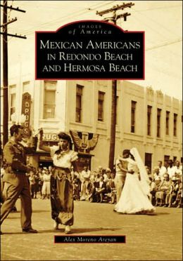 Mexican Americans in Redondo Beach and Hermosa Beach, California (Images of America Series)