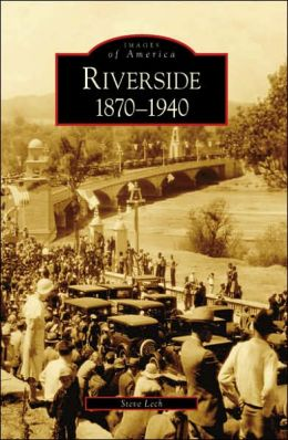 Riverside, California: 1870-1940 (Images of America Series)