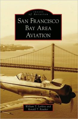 San Francisco Bay Area Aviation, California (Images of Aviation Series)