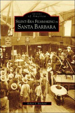 Silent-Era Filmaking in Santa Barbara California (Images of America Series)