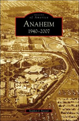 Anaheim, California: 1940-2007 (Images of America Series)