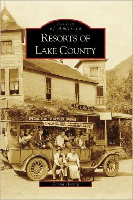 Resorts of the Lake County, California [Images of America Series]