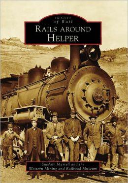 Rails Around Helper, Utah (Images of Rail Series)
