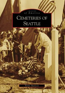 Cemeteries of Seattle (Images of America Series)