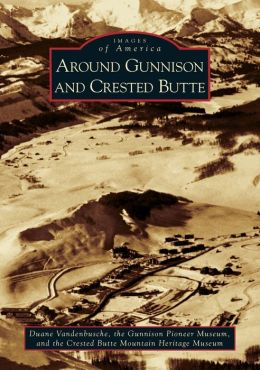 Around Gunnison and Crested Butte, Colorado [Images of America Series]