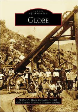 Globe, Arizona (Images of America Series)