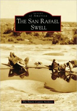 San Rafael Swell, Utah (Images of America Series)
