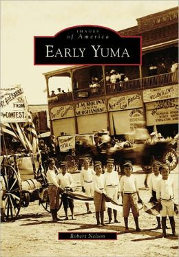 Early Yuma, Arizona (Images of America Series)