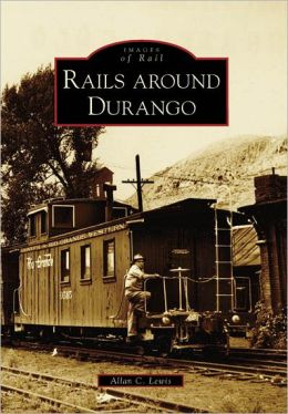 Rails Around Durango, Colorado (Images of Rail Series)