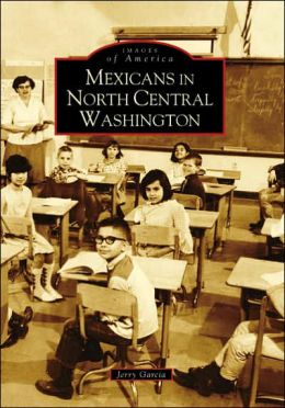 Mexicans in North Central Washington (Images of America Series)