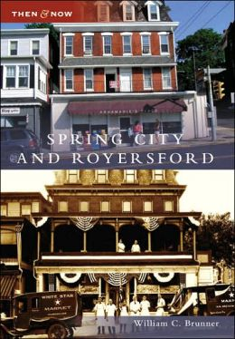 Spring City and Royersford, Pennsylvania (Then and Now Series)