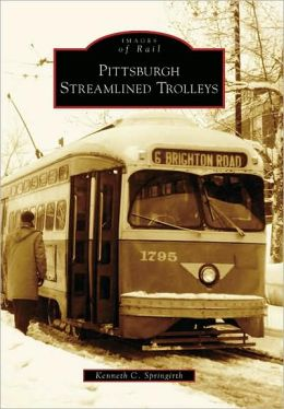 Pittsburgh Streamlined Trolleys (Images of Rail Series)