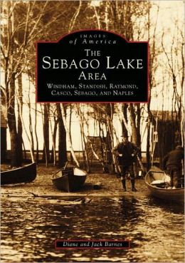 Sebago Lake Area, Maine: Windham, Standish, Raymond, Casco, Sebago, and Naples (Images of America Series)