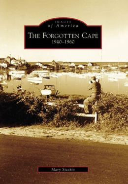 The Forgotten Cape, Massachusetts: 1940-1960 (Images of America Series)