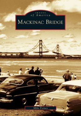 Mackinac Bridge, Michigan (Images of America Series)