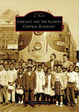 Chicago and the Illinois Central Railroad (Images of Rail Series)