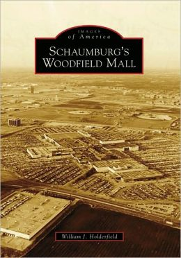 Schaumburg's Woodfield Mall, Illinois (Images of America Series)