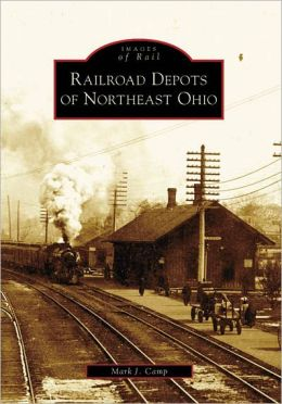 Railroad Depots of Northeast Ohio (Images of Rail Series)