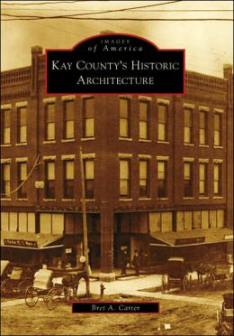 Kay County's Historic Architecture, Oklahoma (Images of America Series)