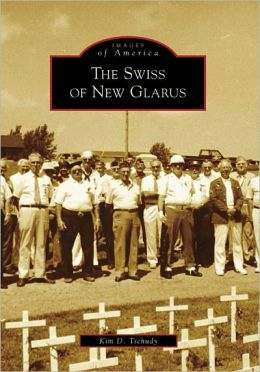 The Swiss of New Glarus, Wisconsin [Images of America Series]
