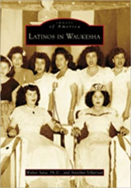 Latinos in Waukesha, Wisconsin [Images of America Series]