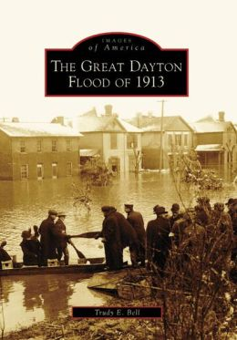 The Great Dayton Flood of 1913 (Images of America Series)