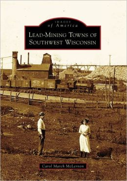 Lead Mining Towns of Southwest Wisconsin (Images of America Series)