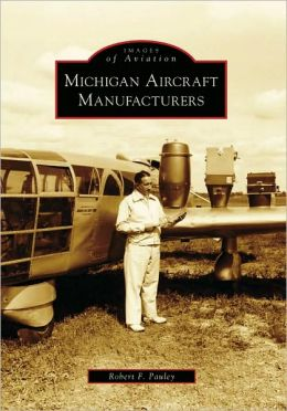 Michigan Aircraft Manufacturers (Images of Aviation Series)