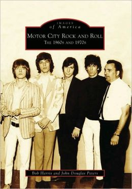 Motor City Rock and Roll, Michigan: The 1960's and 1970's (Images of America Series)
