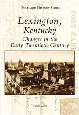 Lexington, Kentucky: Changes in the Early Twentieth Century (Postcards History Series)