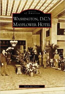 Washington, D.C.'s Mayflower Hotel (Images of America Series)