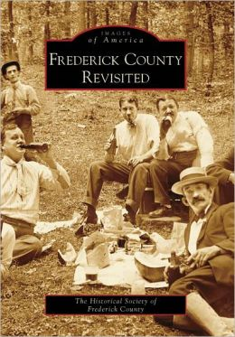 Frederick County, Maryland Revisited (Images of America Series)