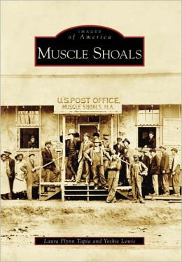 Muscle Shoals, Alabama (Images of America Series)