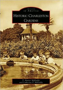 Historic Charleston Gardens, South Carolina (Images of America Series)