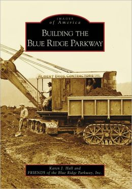 Building the Blue Ridge Parkway (Images of America Series)