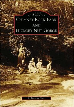 Chimney Rock Park and Hickory Nut Gorge, North Carolina [Images of America Series]