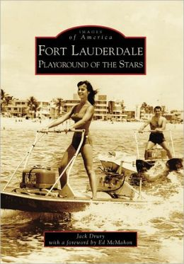 Fort Lauderdale: Playground of the Stars (Images of America Series)