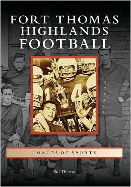 Fort Thomas Highlands Football, Kentucky (Images of Sports Series)