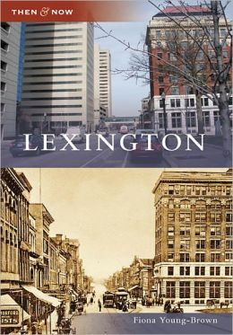 Lexington, Kentucky (Then & Now Series)