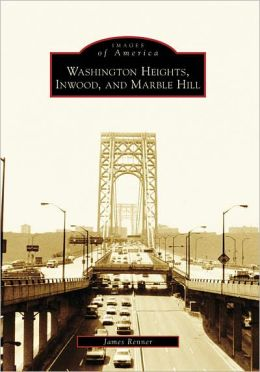 Washington Heights, Inwood, and Marble Hill, New York (Images of America Series)