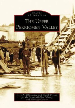 The Upper Perkiomen Valley, Pennsylvania (Images of America Series)