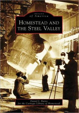 Homestead and the Steel Valley, Pennsylvania (Images of America Series)