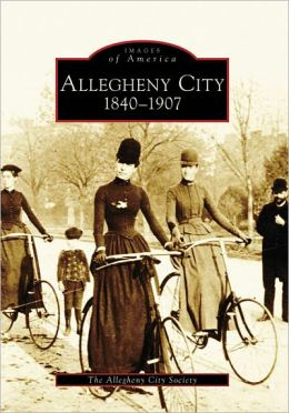 Allegheny City, Pennsylvania: 1840-1907 (Images of America Series)