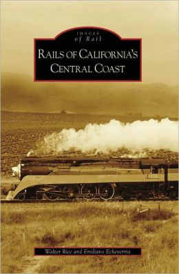 Rails of California's Central Coast (Images of Rail Series)