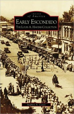 Early Escondido: The Louis A Havens Collection California (Images of America Series)