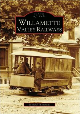 Willamette Valley Railways (Images of Rail Series)