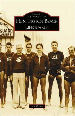 Huntington Beach Lifeguards, California (Images of America Series)