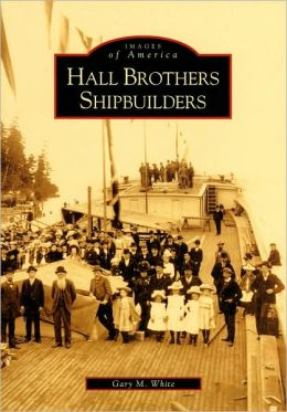 Hall Brothers Ship Builders (Images of America Series)