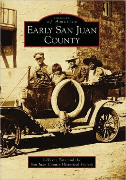 Early San Juan County (Images of America: Utah) LaVerne Tate and San Juan County Historical Society
