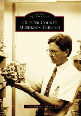 Chester County Mushroom Farming, Pennsylvania (Images of America Series)